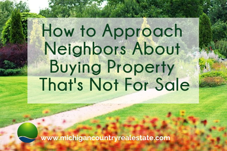 how to approach neighbors about buying property that's not for sale
